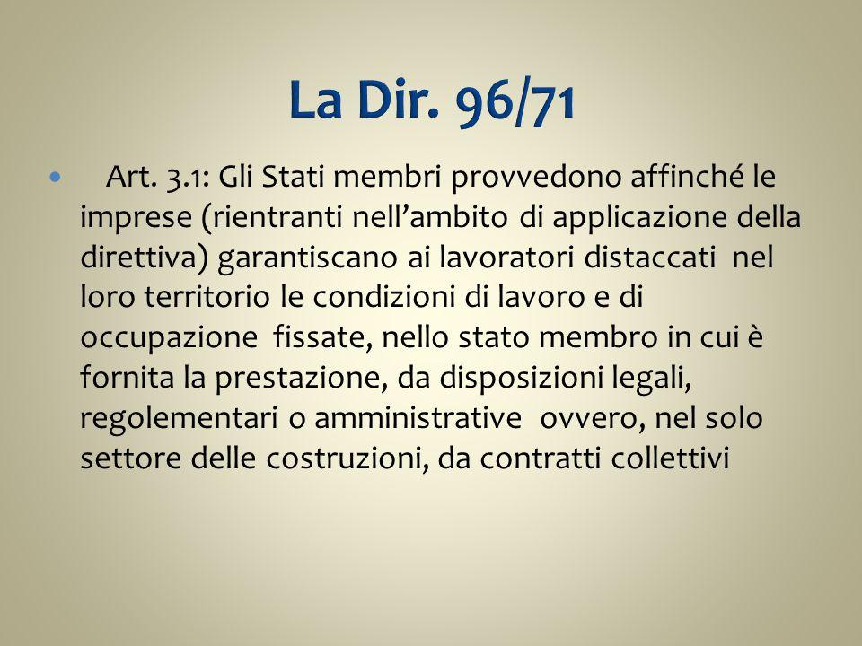 Art. 3.1: Gli Stati membri provvedono affinché le imprese (rientranti nell'ambito di applicazione della direttiva) garantiscano ai lavoratori distacca