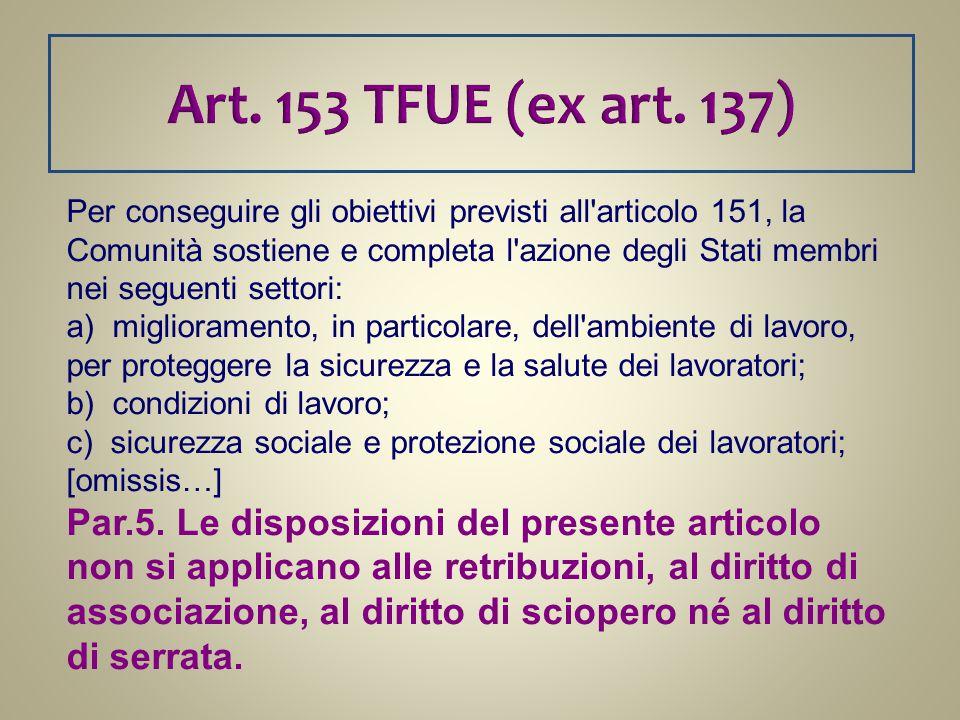 Art. 153 TFUE (ex art. 137) Per conseguire gli obiettivi previsti all'articolo 151, la Comunità sostiene e completa l'azione degli Stati membri nei se