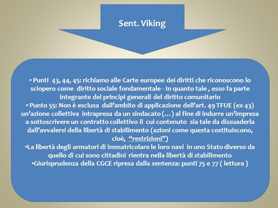 Sent. Viking Punti 43, 44, 45: richiamo alle Carte europee dei diritti che riconoscono lo sciopero come diritto sociale fondamentale - In quanto tale,