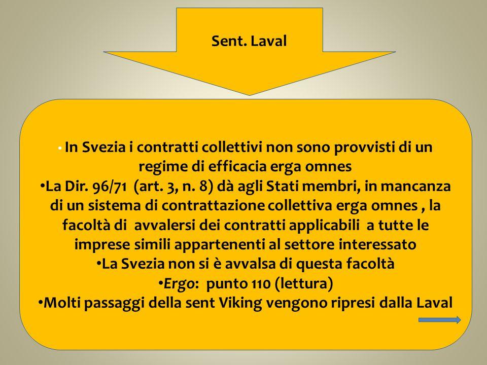 Sent. Laval In Svezia i contratti collettivi non sono provvisti di un regime di efficacia erga omnes La Dir. 96/71 (art. 3, n. 8) dà agli Stati membri