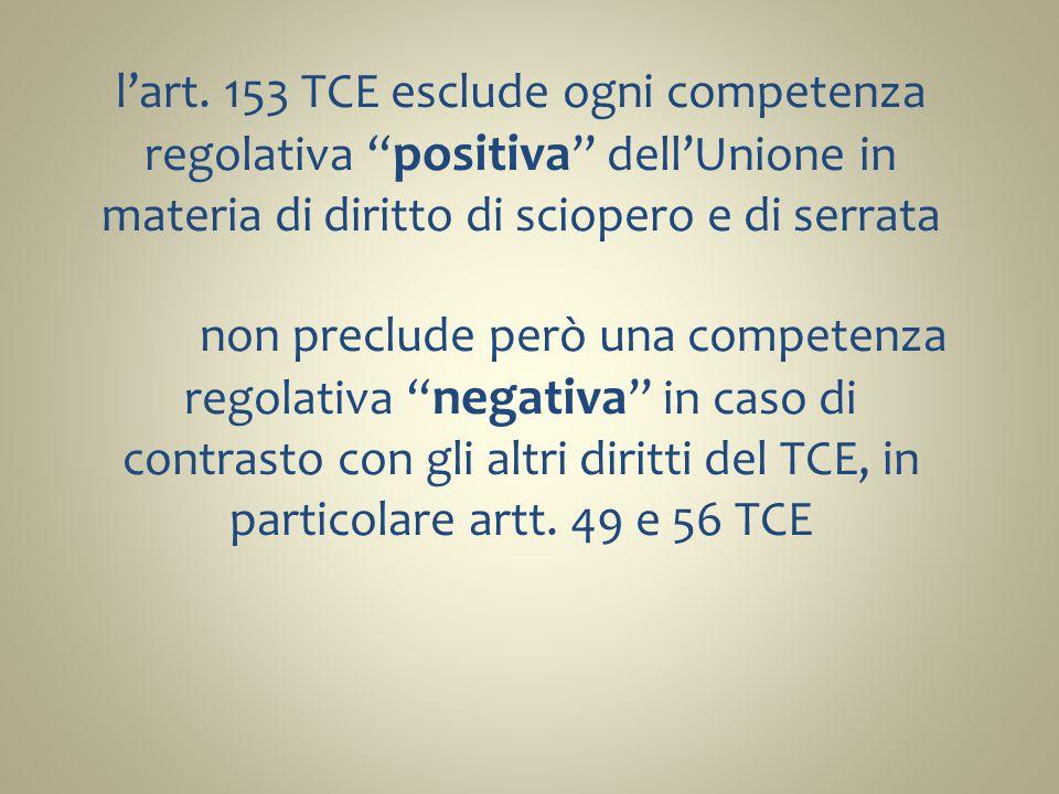 """l'art. 153 TCE esclude ogni competenza regolativa """" positiva """" dell'Unione in materia di diritto di sciopero e di serrata non preclude però una compet"""