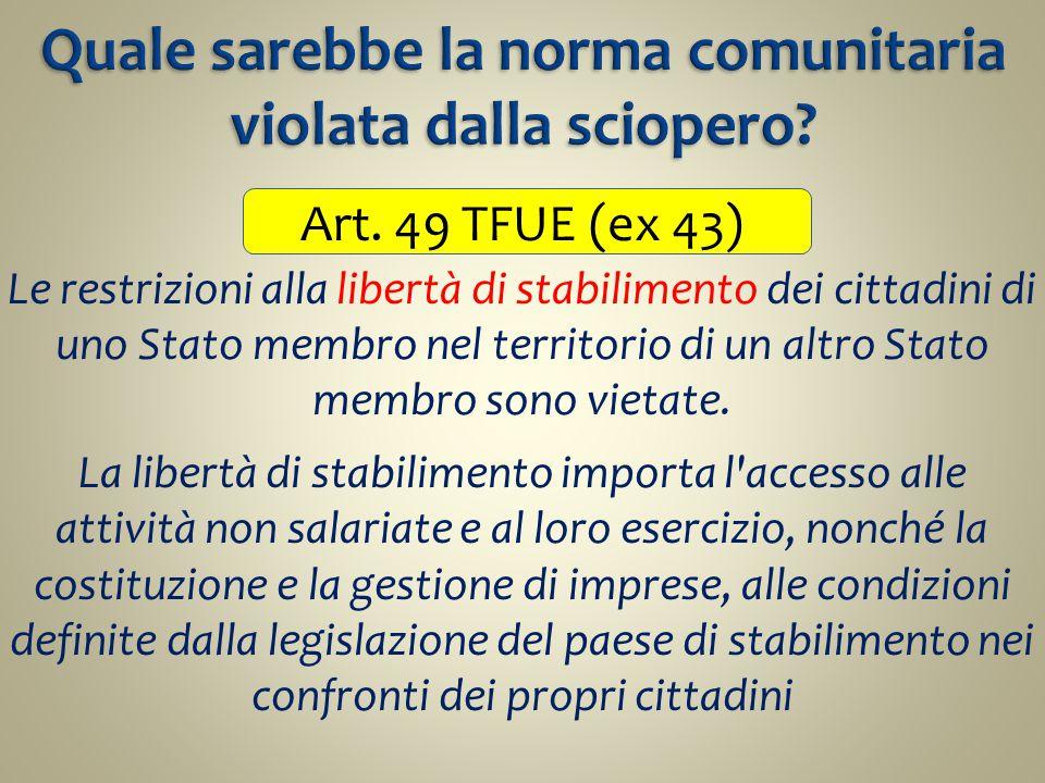 Art. 49 TFUE (ex 43) Le restrizioni alla libertà di stabilimento dei cittadini di uno Stato membro nel territorio di un altro Stato membro sono vietat