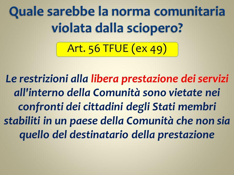 Art. 56 TFUE (ex 49) Le restrizioni alla libera prestazione dei servizi all'interno della Comunità sono vietate nei confronti dei cittadini degli Stat