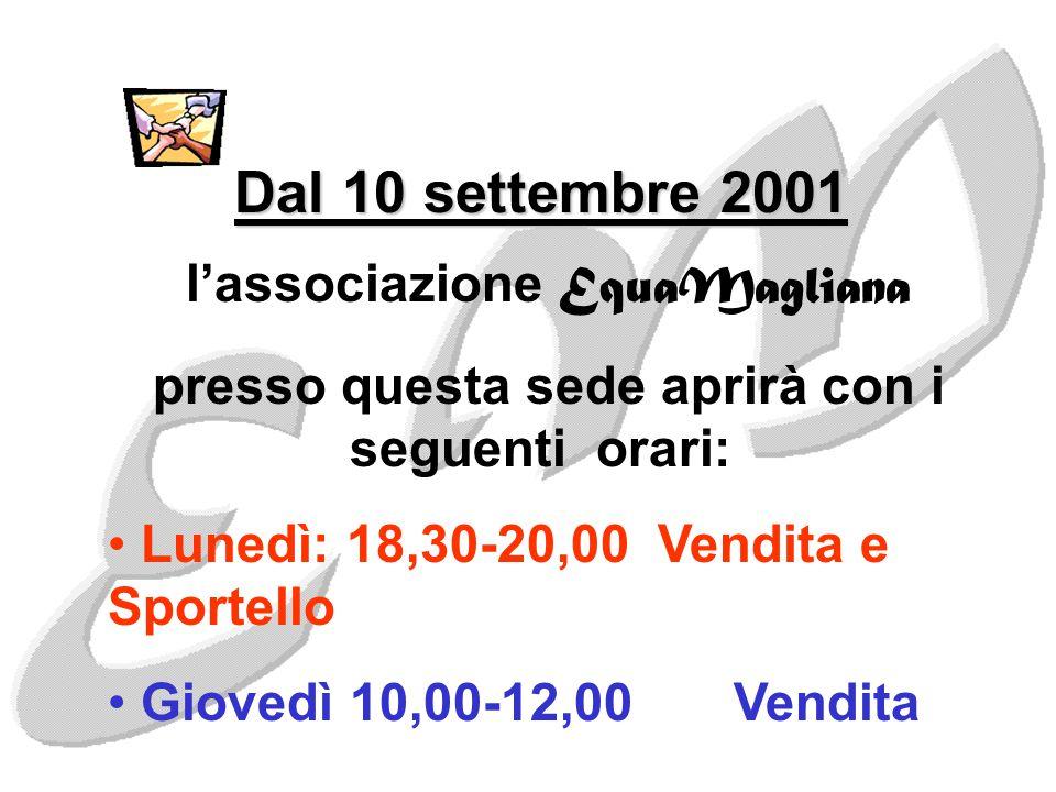 Dal 10 settembre 2001 l'associazione EquaMagliana presso questa sede aprirà con i seguenti orari: Lunedì: 18,30-20,00 Vendita e Sportello Giovedì 10,00-12,00 Vendita
