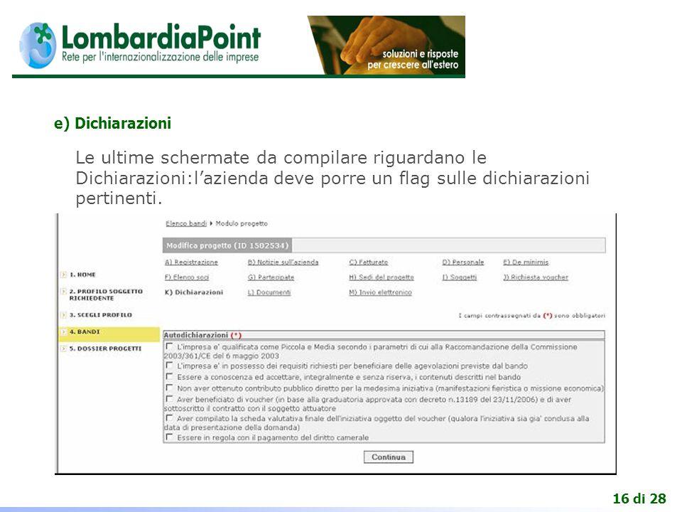 16 di 28 e) Dichiarazioni Le ultime schermate da compilare riguardano le Dichiarazioni:l'azienda deve porre un flag sulle dichiarazioni pertinenti.