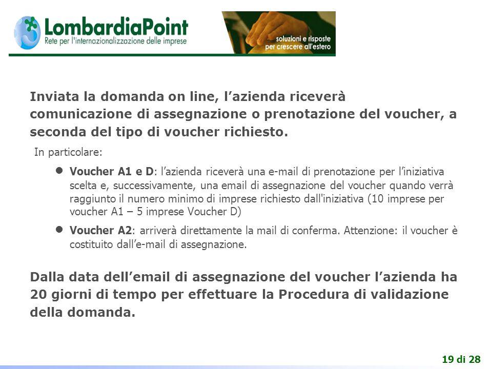 19 di 28 Inviata la domanda on line, l'azienda riceverà comunicazione di assegnazione o prenotazione del voucher, a seconda del tipo di voucher richiesto.