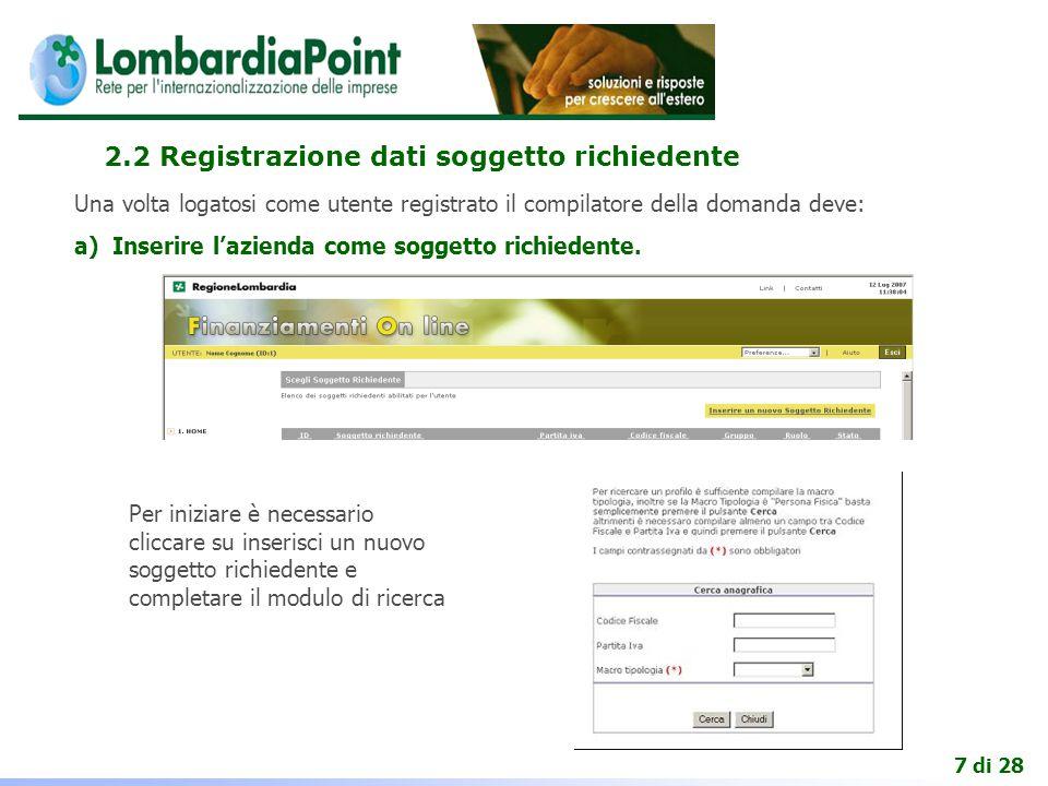 7 di 28 2.2 Registrazione dati soggetto richiedente Una volta logatosi come utente registrato il compilatore della domanda deve: a) Inserire l'azienda come soggetto richiedente.