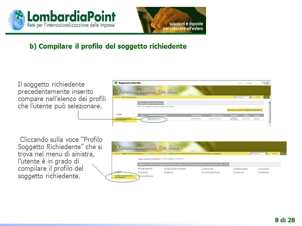 8 di 28 b) Compilare il profilo del soggetto richiedente Il soggetto richiedente precedentemente inserito compare nell'elenco dei profili che l'utente può selezionare.