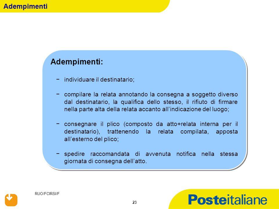 RUO/FCIRSI/F 23 Adempimenti Adempimenti: −individuare il destinatario; −compilare la relata annotando la consegna a soggetto diverso dal destinatario,