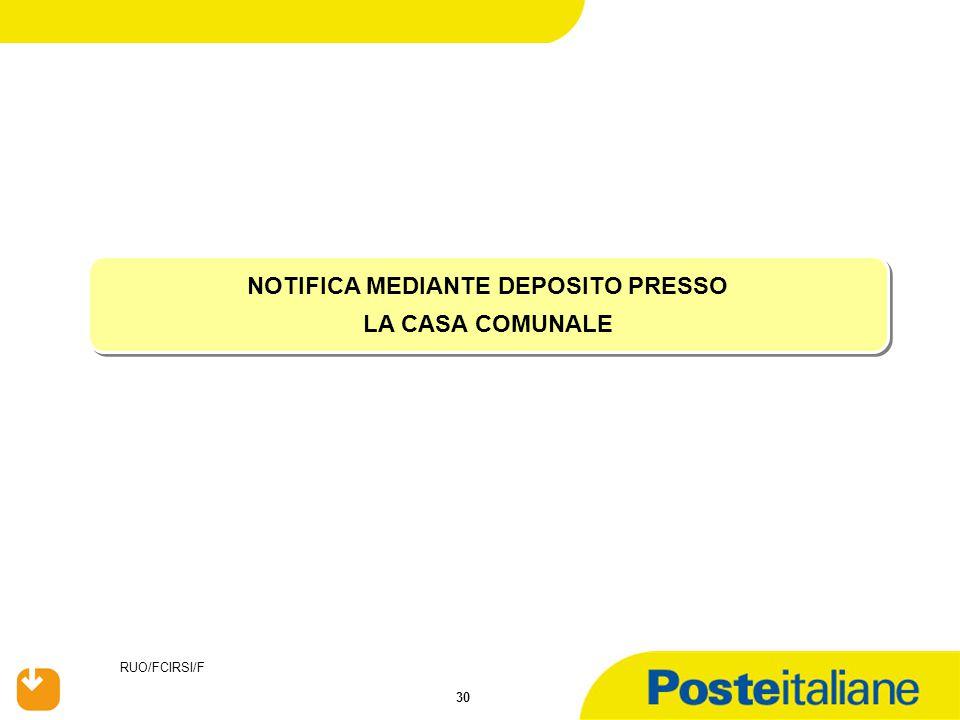 RUO/FCIRSI/F 30 NOTIFICA MEDIANTE DEPOSITO PRESSO LA CASA COMUNALE NOTIFICA MEDIANTE DEPOSITO PRESSO LA CASA COMUNALE