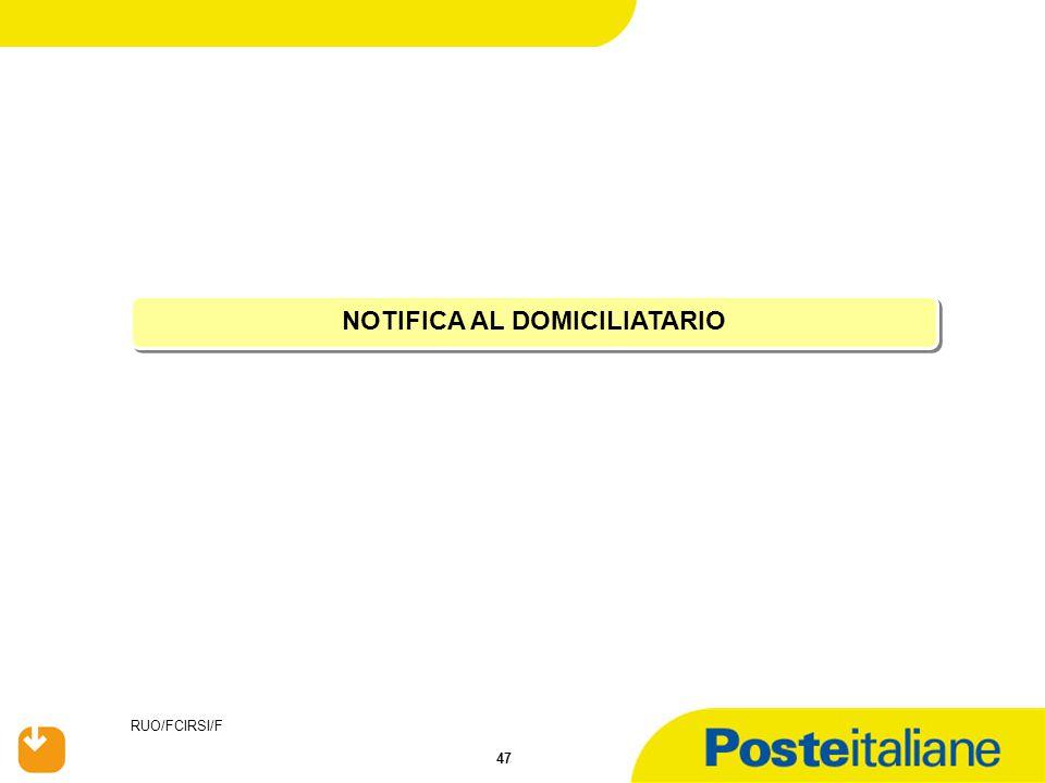 RUO/FCIRSI/F 47 NOTIFICA AL DOMICILIATARIO