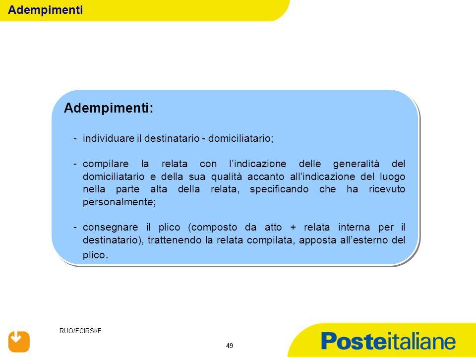 RUO/FCIRSI/F 49 Adempimenti: -individuare il destinatario - domiciliatario; -compilare la relata con l'indicazione delle generalità del domiciliatario