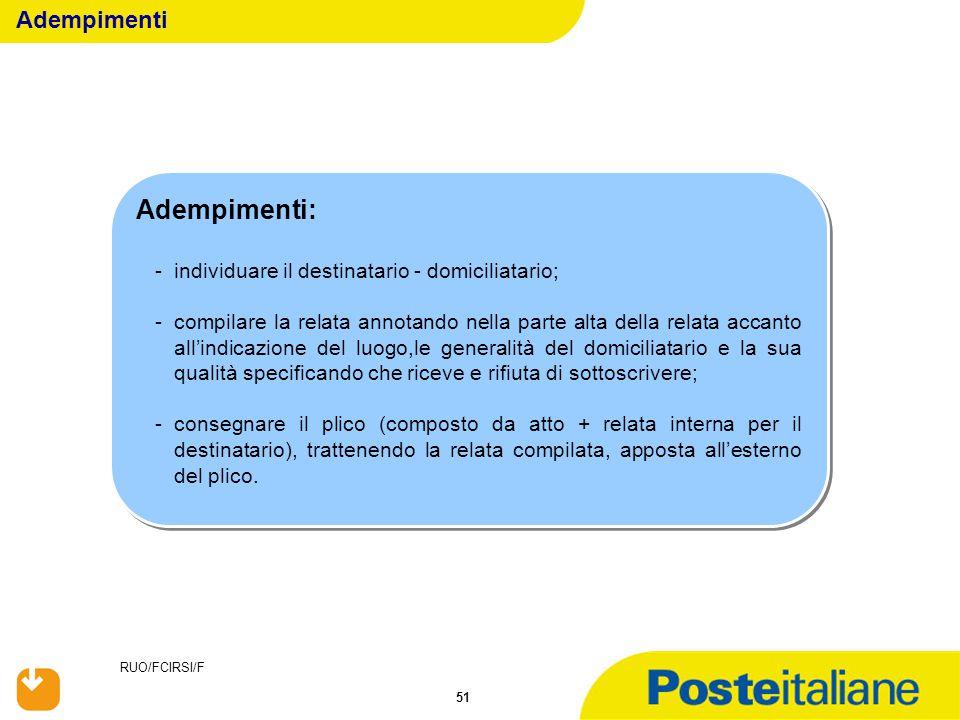 RUO/FCIRSI/F 51 Adempimenti: -individuare il destinatario - domiciliatario; -compilare la relata annotando nella parte alta della relata accanto all'i