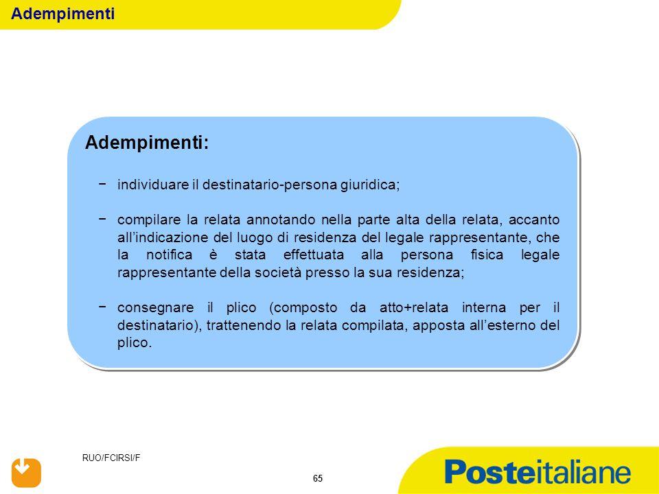 RUO/FCIRSI/F 65 Adempimenti: −individuare il destinatario-persona giuridica; −compilare la relata annotando nella parte alta della relata, accanto all