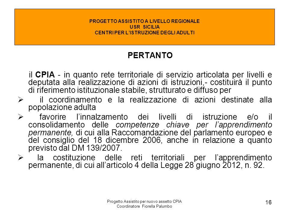 Progetto Assistito per nuovo assetto CPIA Coordinatore Fiorella Palumbo 16 PERTANTO il CPIA - in quanto rete territoriale di servizio articolata per l