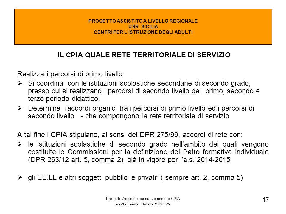 Progetto Assistito per nuovo assetto CPIA Coordinatore Fiorella Palumbo 17 IL CPIA QUALE RETE TERRITORIALE DI SERVIZIO Realizza i percorsi di primo li