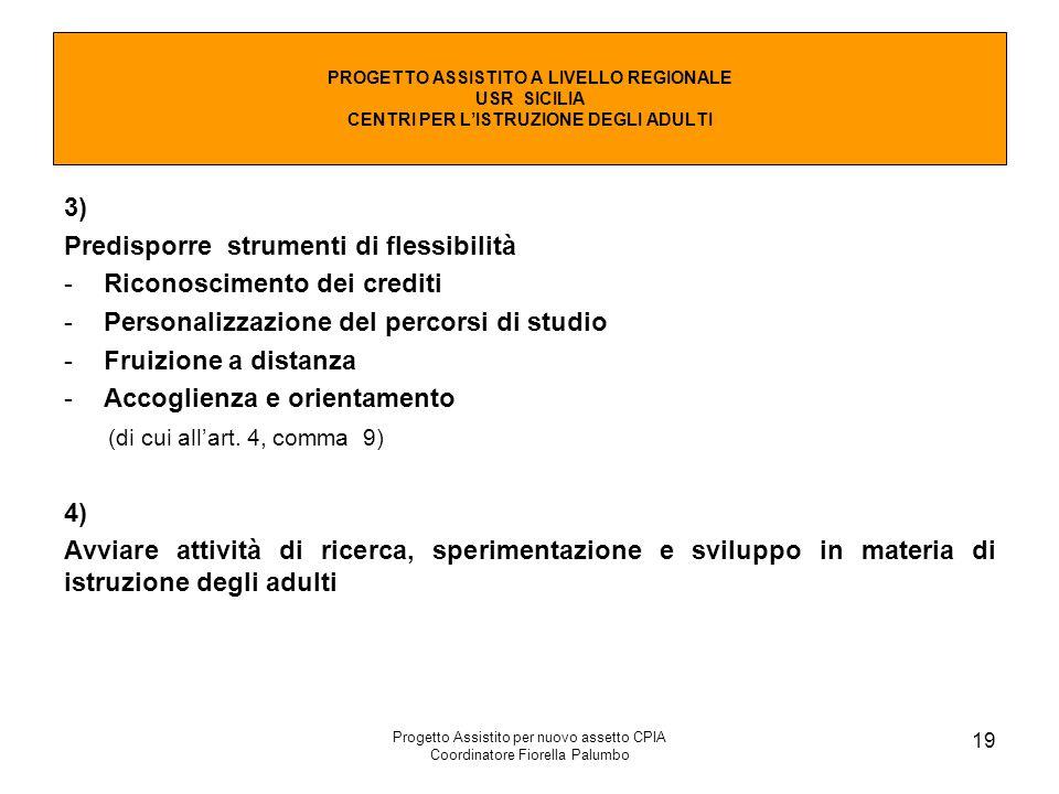 Progetto Assistito per nuovo assetto CPIA Coordinatore Fiorella Palumbo 19 3) Predisporre strumenti di flessibilità -Riconoscimento dei crediti -Perso