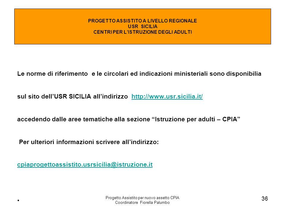 Progetto Assistito per nuovo assetto CPIA Coordinatore Fiorella Palumbo 36 Le norme di riferimento e le circolari ed indicazioni ministeriali sono dis