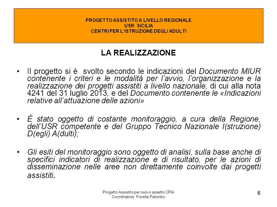 Progetto Assistito per nuovo assetto CPIA Coordinatore Fiorella Palumbo 6 LA REALIZZAZIONE Il progetto si è svolto secondo le indicazioni del Document
