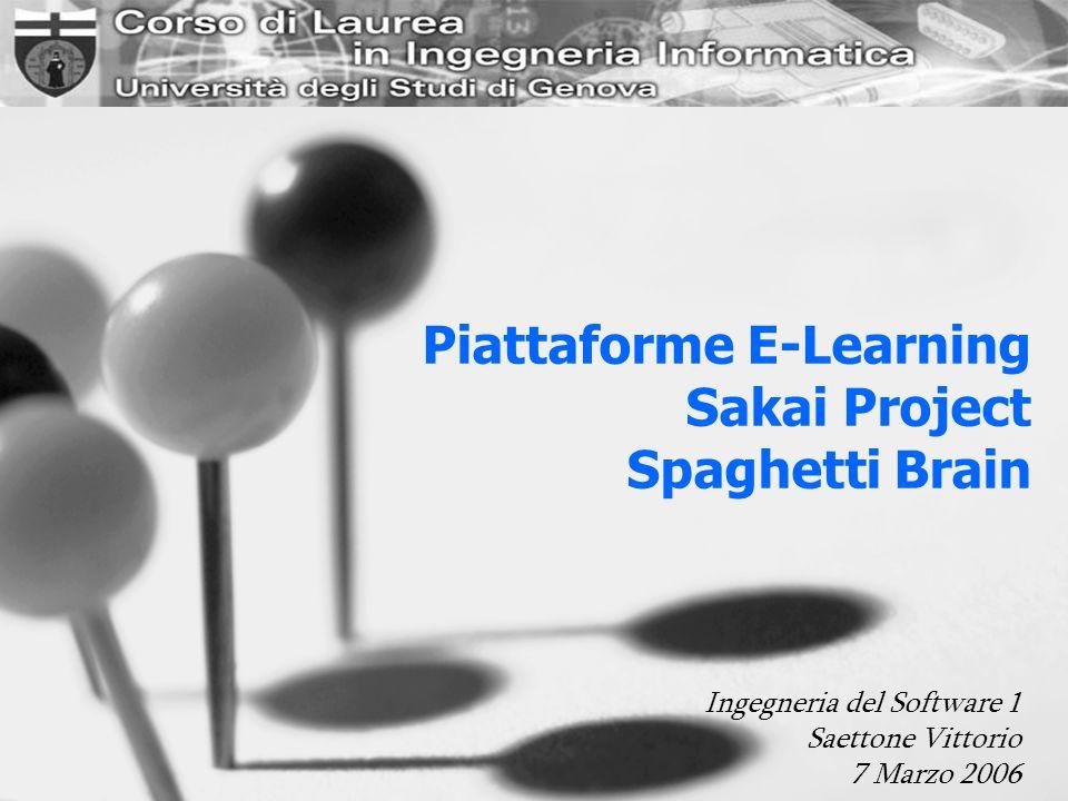 Piattaforme E-Learning Sakai Project Spaghetti Brain Ingegneria del Software 1 Saettone Vittorio 7 Marzo 2006