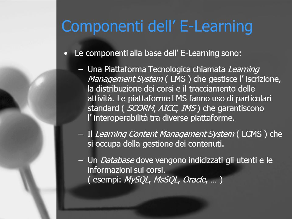 Learning Management System I Learning Management System si dividono in due macrocategorie: –Piattaforme LMS Open Source.