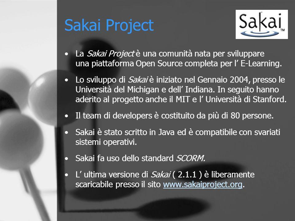Sakai Project La Sakai Project è una comunità nata per sviluppare una piattaforma Open Source completa per l' E-Learning.