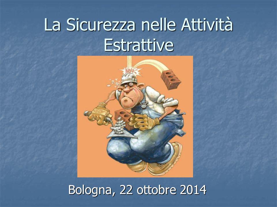 La Sicurezza nelle Attività Estrattive Bologna, 22 ottobre 2014