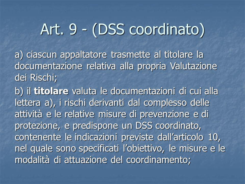 Art. 9 - (DSS coordinato) a) ciascun appaltatore trasmette al titolare la documentazione relativa alla propria Valutazione dei Rischi; b) il titolare