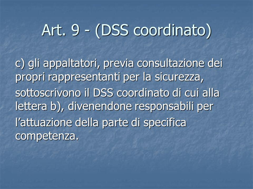 Art. 9 - (DSS coordinato) c) gli appaltatori, previa consultazione dei propri rappresentanti per la sicurezza, sottoscrivono il DSS coordinato di cui