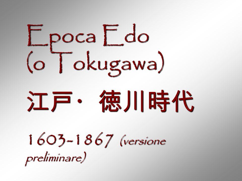 Epoca Edo (o Tokugawa) 江戸・徳川時代 1603-1867 (versione preliminare)