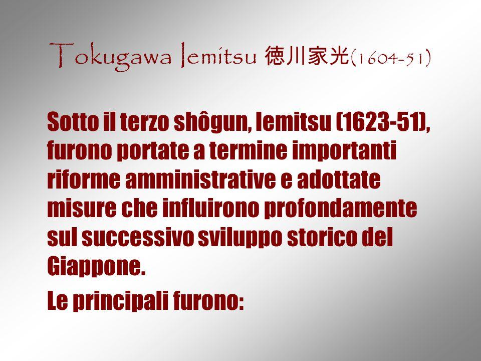 Tokugawa Iemitsu 徳川家光 (1604-51) Sotto il terzo shôgun, Iemitsu (1623-51), furono portate a termine importanti riforme amministrative e adottate misure