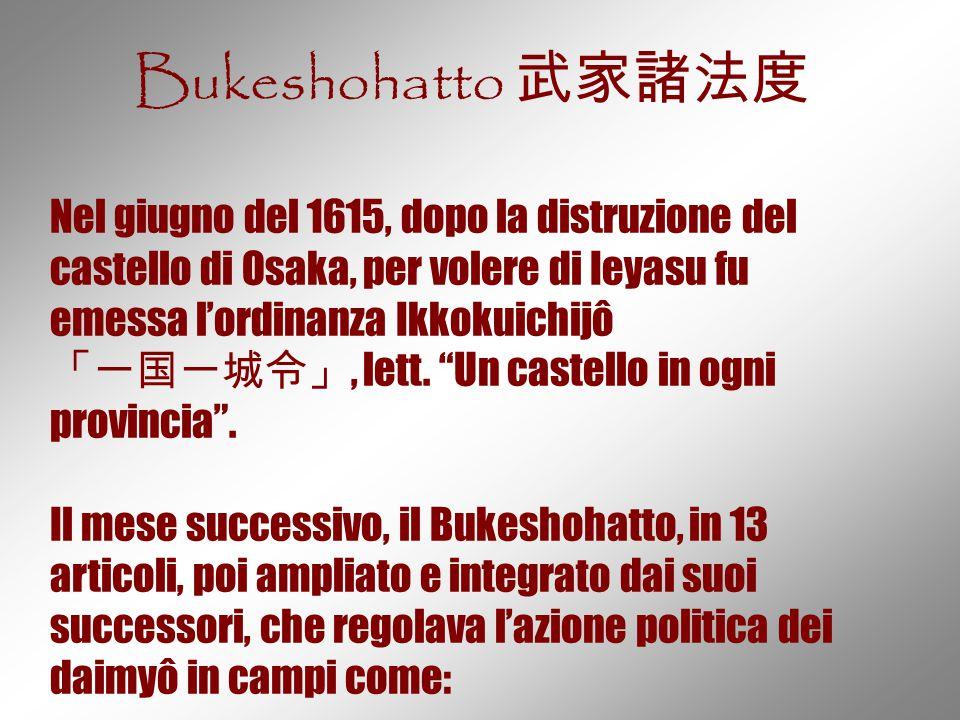 Bukeshohatto 武家諸法度 Nel giugno del 1615, dopo la distruzione del castello di Osaka, per volere di Ieyasu fu emessa l'ordinanza Ikkokuichijô 「一国一城令」, le