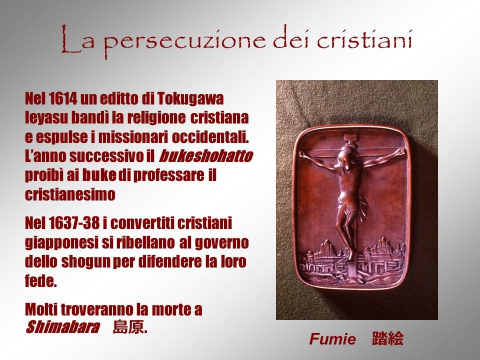 La persecuzione dei cristiani Fumie 踏絵 Nel 1614 un editto di Tokugawa Ieyasu bandì la religione cristiana e espulse i missionari occidentali. L'anno s