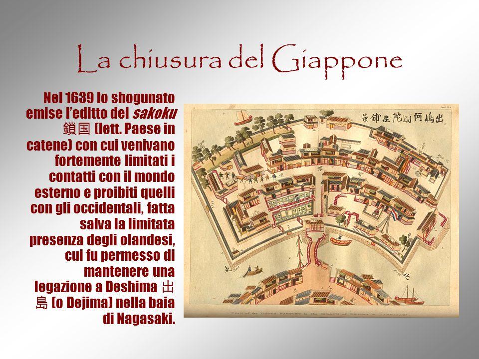 La chiusura del Giappone Nel 1639 lo shogunato emise l'editto del sakoku 鎖国 (lett. Paese in catene) con cui venivano fortemente limitati i contatti co