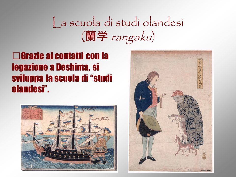 """La scuola di studi olandesi ( 蘭学 rangaku) Grazie ai contatti con la legazione a Deshima, si sviluppa la scuola di """"studi olandesi""""."""