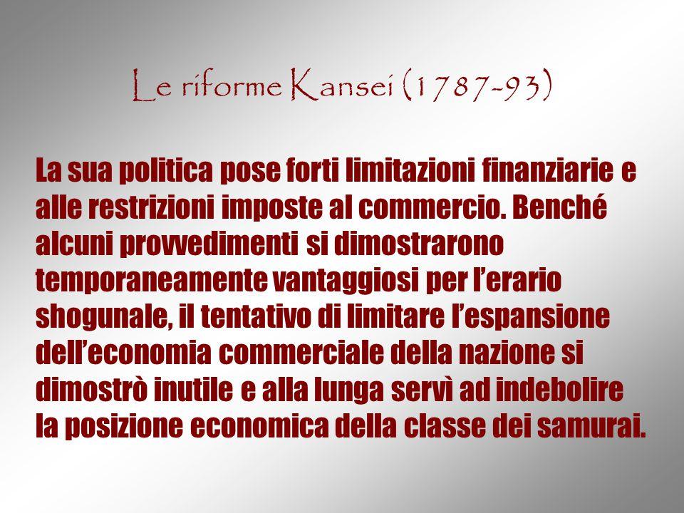 Le riforme Kansei (1787-93) La sua politica pose forti limitazioni finanziarie e alle restrizioni imposte al commercio. Benché alcuni provvedimenti si