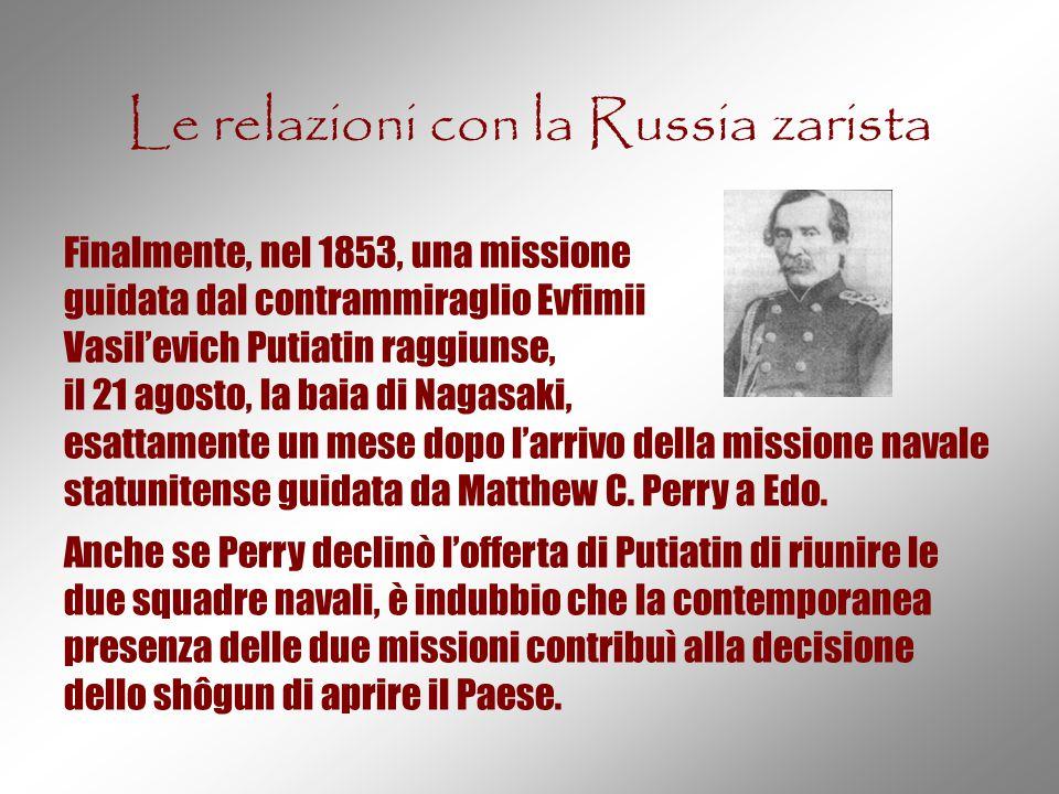 Le relazioni con la Russia zarista Finalmente, nel 1853, una missione guidata dal contrammiraglio Evfimii Vasil'evich Putiatin raggiunse, il 21 agosto