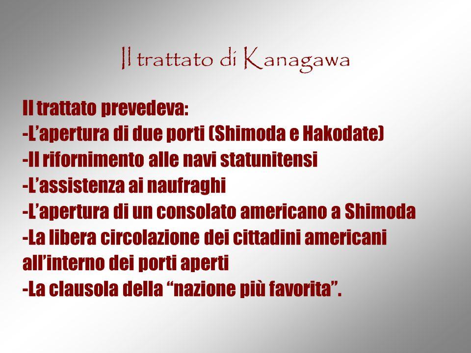Il trattato di Kanagawa Il trattato prevedeva: -L'apertura di due porti (Shimoda e Hakodate) -Il rifornimento alle navi statunitensi -L'assistenza ai