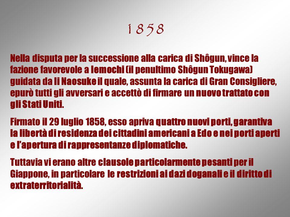 1858 Nella disputa per la successione alla carica di Shôgun, vince la fazione favorevole a Iemochi (il penultimo Shôgun Tokugawa) guidata da Ii Naosuk