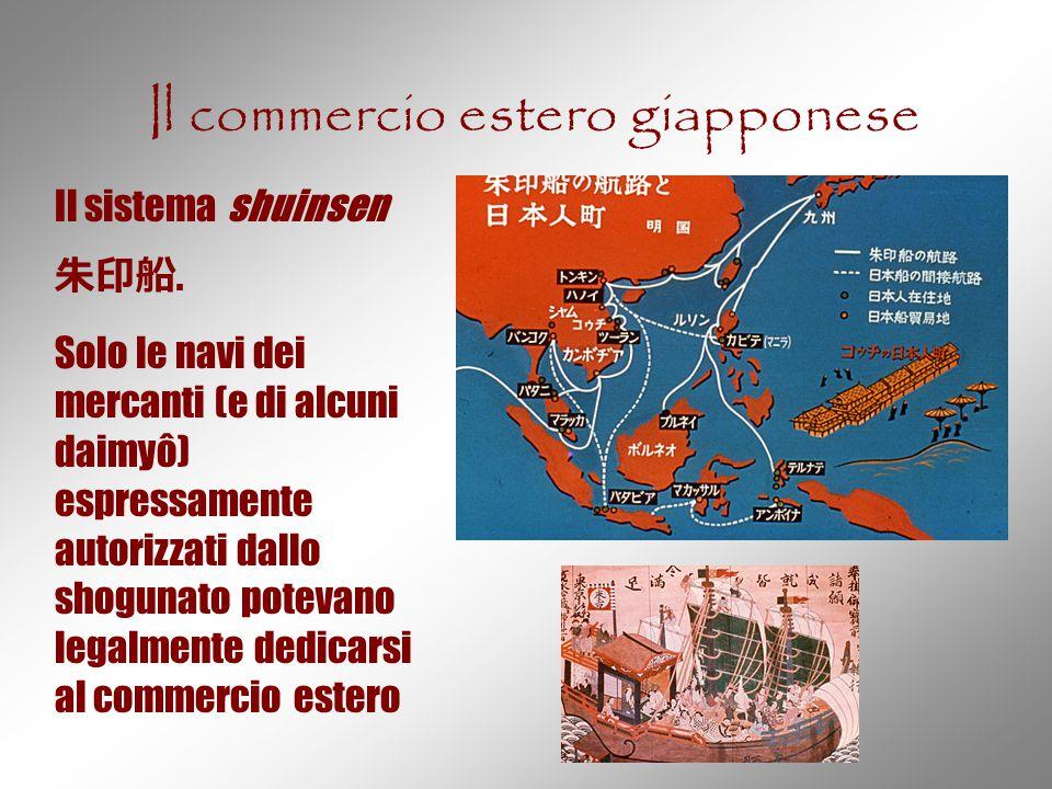 Il commercio estero giapponese Il sistema shuinsen 朱印船. Solo le navi dei mercanti (e di alcuni daimyô) espressamente autorizzati dallo shogunato potev