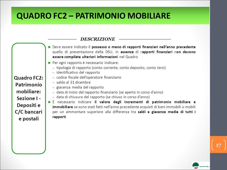 Quadro FC2: Patrimonio mobiliare: Sezione I - Depositi e C/C bancari e postali DESCRIZIONE ► Deve essere indicato il possesso o meno di rapporti finan