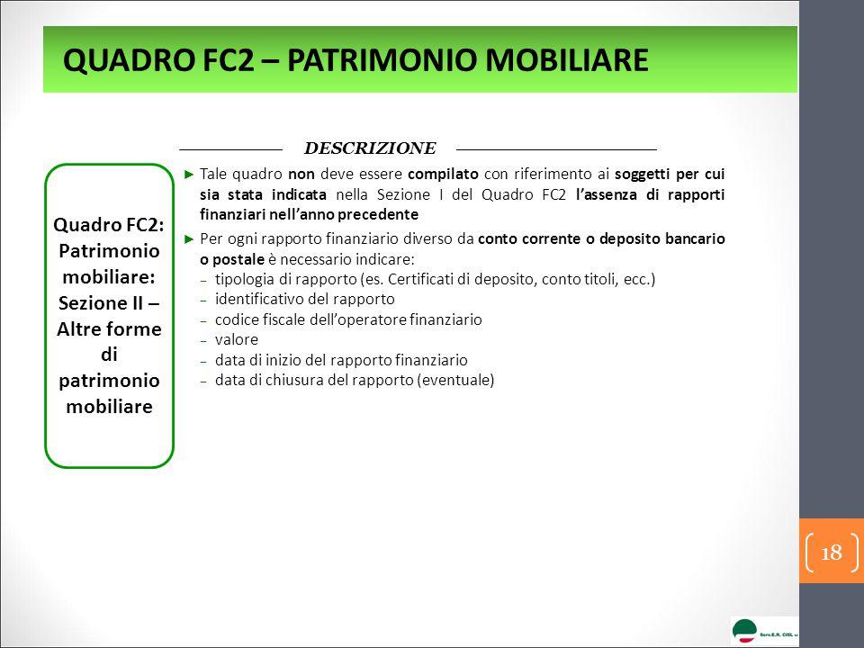 Quadro FC2: Patrimonio mobiliare: Sezione II – Altre forme di patrimonio mobiliare DESCRIZIONE ► Tale quadro non deve essere compilato con riferimento