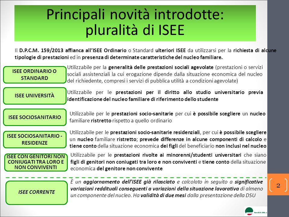 Principali novità introdotte: pluralità di ISEE Il D.P.C.M. 159/2013 affianca all'ISEE Ordinario o Standard ulteriori ISEE da utilizzarsi per la richi