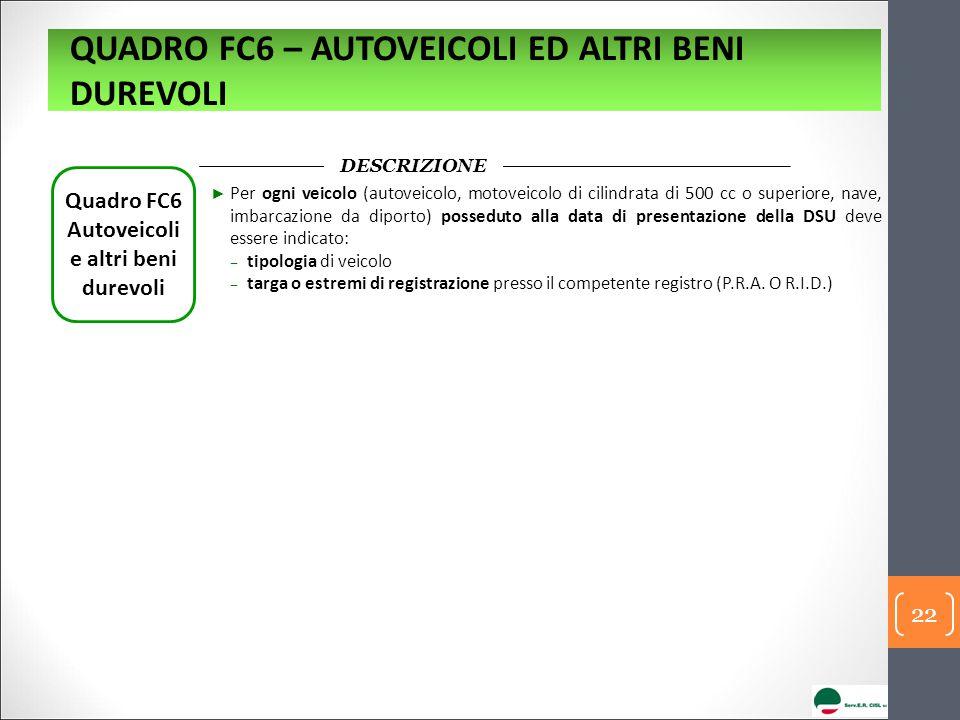 DESCRIZIONE Quadro FC6 Autoveicoli e altri beni durevoli ► Per ogni veicolo (autoveicolo, motoveicolo di cilindrata di 500 cc o superiore, nave, imbar