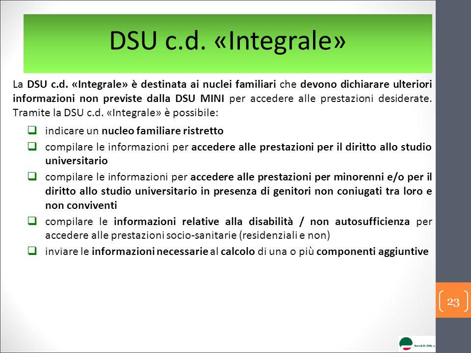 DSU c.d. «Integrale» La DSU c.d. «Integrale» è destinata ai nuclei familiari che devono dichiarare ulteriori informazioni non previste dalla DSU MINI