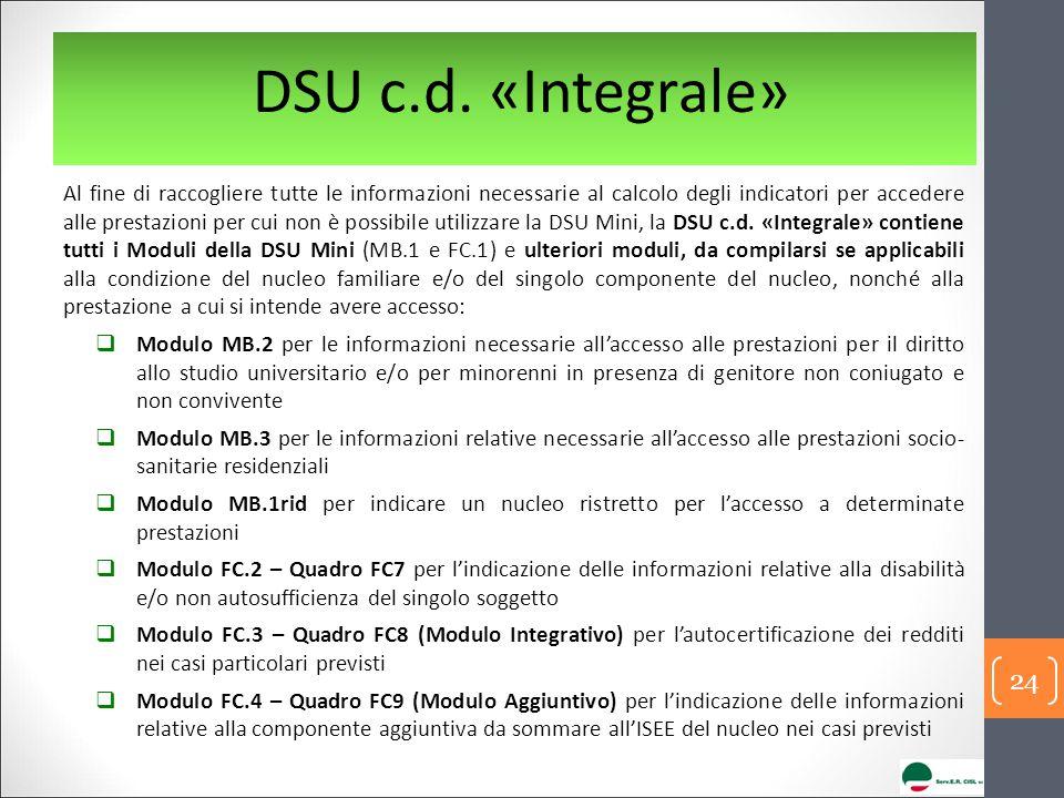 Al fine di raccogliere tutte le informazioni necessarie al calcolo degli indicatori per accedere alle prestazioni per cui non è possibile utilizzare la DSU Mini, la DSU c.d.