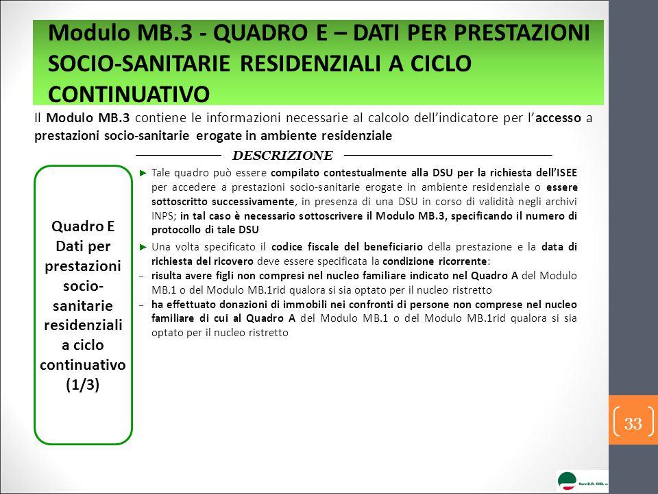 Il Modulo MB.3 contiene le informazioni necessarie al calcolo dell'indicatore per l'accesso a prestazioni socio-sanitarie erogate in ambiente residenz