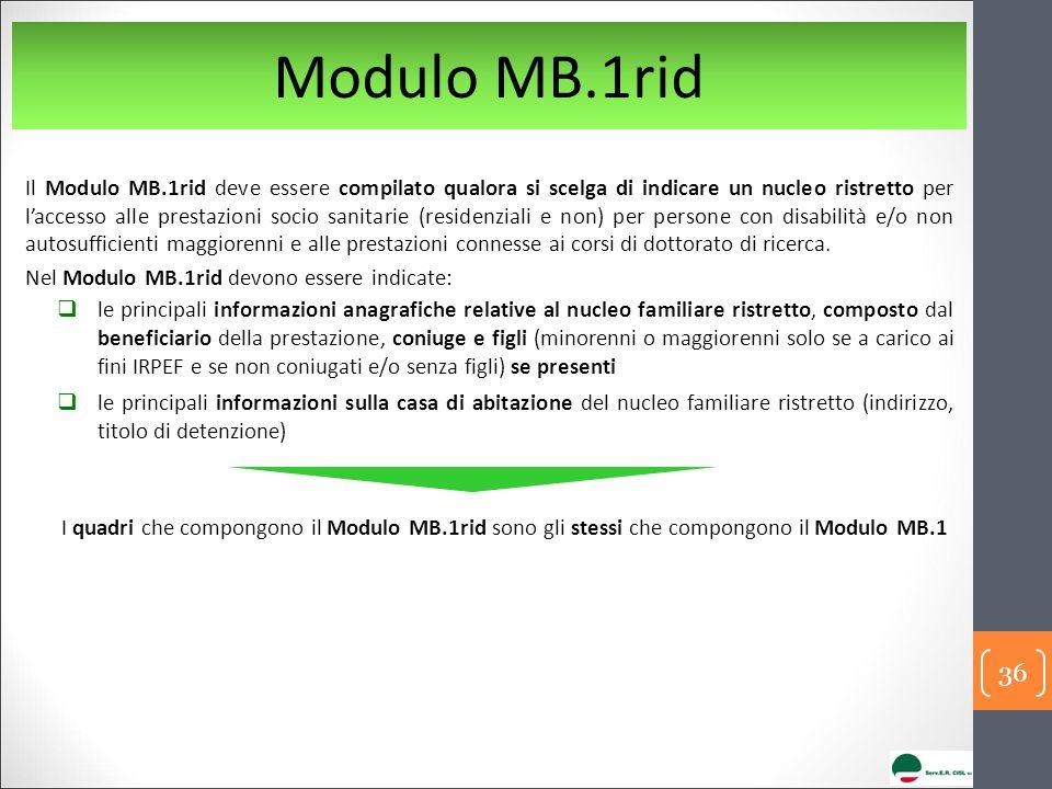Modulo MB.1rid Il Modulo MB.1rid deve essere compilato qualora si scelga di indicare un nucleo ristretto per l'accesso alle prestazioni socio sanitarie (residenziali e non) per persone con disabilità e/o non autosufficienti maggiorenni e alle prestazioni connesse ai corsi di dottorato di ricerca.