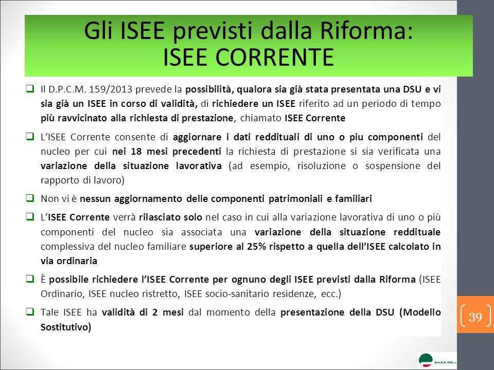 Gli ISEE previsti dalla Riforma: ISEE CORRENTE  Il D.P.C.M. 159/2013 prevede la possibilità, qualora sia già stata presentata una DSU e vi sia già un