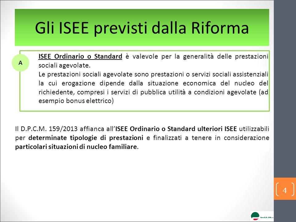 Gli ISEE previsti dalla Riforma ISEE Ordinario o Standard è valevole per la generalità delle prestazioni sociali agevolate.
